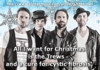 All I want for Christmas is the Trews - and a cure for cystic fibrosis.