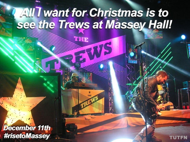 All I want for Christmas is to see the Trews at Massey Hall!