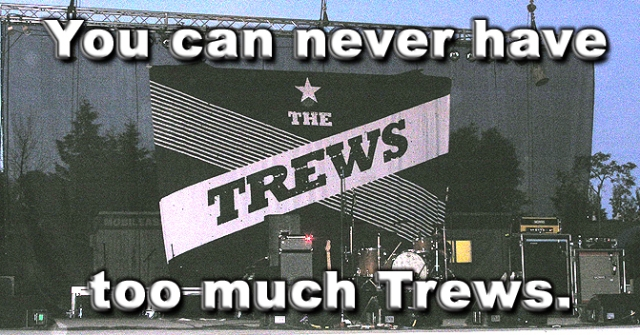 You can never have too much Trews.