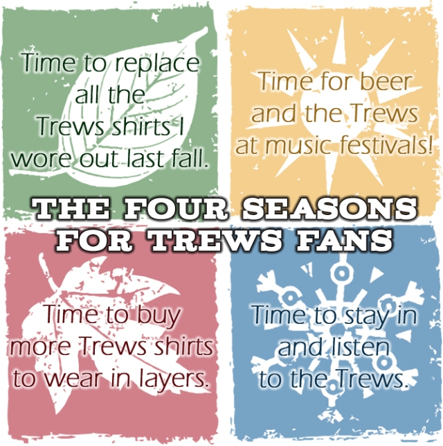 The 4 seasons for Trews fans